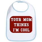 Your mom thinks I'm cool funny Bib