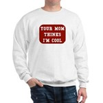 Your mom thinks I'm cool funny Sweatshirt