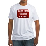Your mom thinks I'm cool funny Fitted T-Shirt