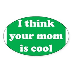 I think your mom is cool Oval Decal