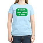 I think your mom is cool Women's Pink T-Shirt
