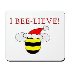 I BEE-LIEVE Mousepad