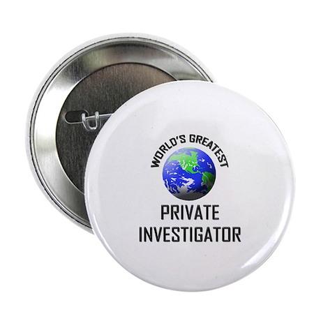 """World's Greatest PRIVATE INVESTIGATOR 2.25"""" Button"""