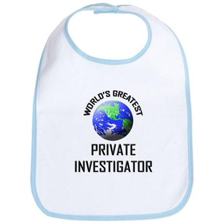 World's Greatest PRIVATE INVESTIGATOR Bib
