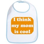 I think my mom is cool Bib
