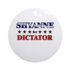 SHYANNE for dictator Ornament (Round)