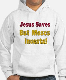 jesussavesbutmosesinvests.png Hoodie