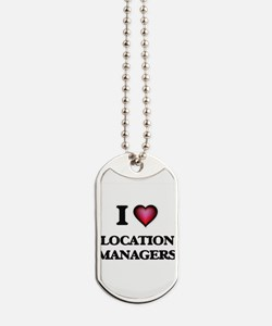 I love Location Managers Dog Tags