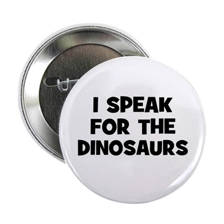 """I Speak For The Dinosaurs 2.25"""" Button (10 pack)"""