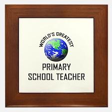World's Greatest PRIMARY SCHOOL TEACHER Framed Til