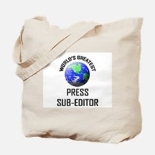 World's Greatest PRESS SUB-EDITOR Tote Bag
