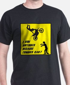 I Ride Dirt Bickes Because Zombies Can't T-Shirt