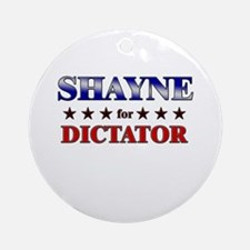 SHAYNE for dictator Ornament (Round)