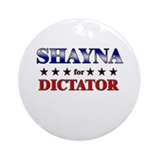 SHAYNA for dictator Ornament (Round)