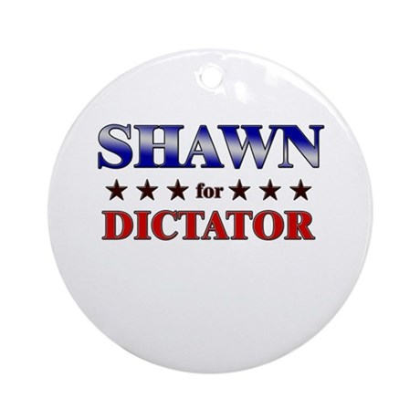 SHAWN for dictator Ornament (Round)