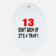 13 Don Not Grow Up It Is A Trap Oval Ornament