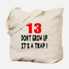 13 Don Not Grow Up It Is A Trap Tote Bag