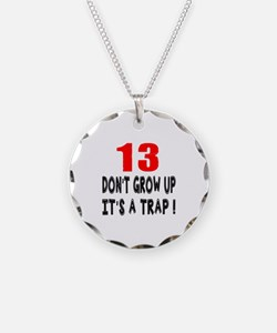 13 Don Not Grow Up It Is A T Necklace