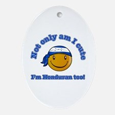 Not only am I cute I'm Honduran too Ornament (Oval