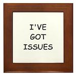 I'VE GOT ISSUES Framed Tile