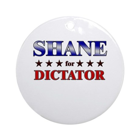 SHANE for dictator Ornament (Round)