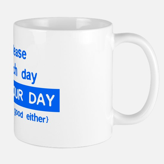 Not Your Day... Mug