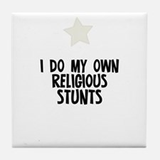 I Do My Own Religious Stunts Tile Coaster