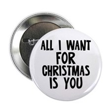 """All I want for Christmas is Y 2.25"""" Button"""