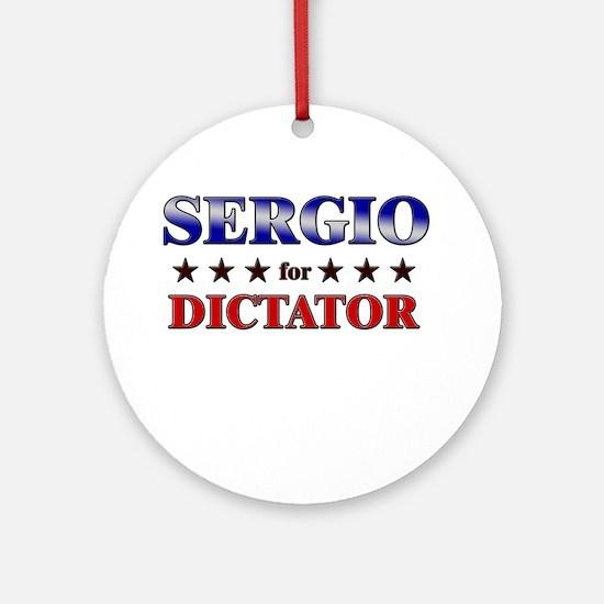 SERGIO for dictator Ornament (Round)
