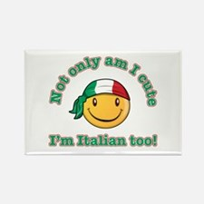Not only am I cute I'm Italian too! Rectangle Magn
