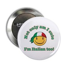 "Not only am I cute I'm Italian too! 2.25"" Button ("