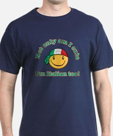 Not only am I cute I'm Italian too! T-Shirt