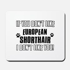 If You Don't Like european shorthair Mousepad