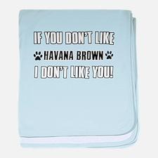 If You Don't Like Havana Brown baby blanket