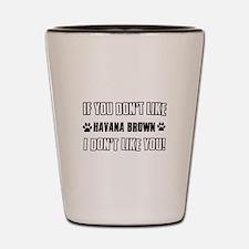 If You Don't Like Havana Brown Shot Glass