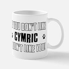 If You Don't Like Cymric Mug
