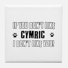 If You Don't Like Cymric Tile Coaster