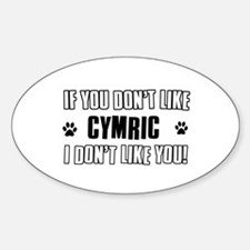 If You Don't Like Cymric Sticker (Oval)