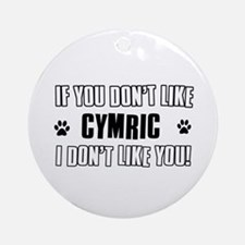 If You Don't Like Cymric Round Ornament