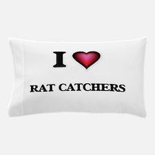 I love Rat Catchers Pillow Case