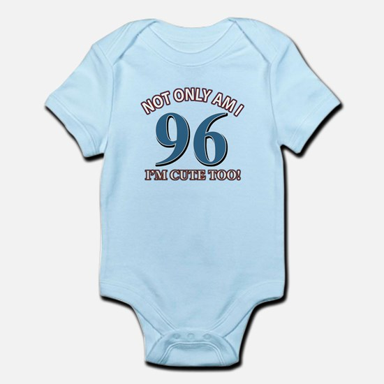 Not Only Am I 96 I'm Cute Too Infant Bodysuit