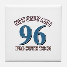 Not Only Am I 96 I'm Cute Too Tile Coaster