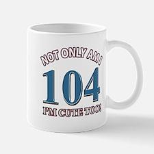 Not Only Am I 104 I'm Cute Too Mug