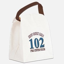 Not Only Am I 102 I'm Cute Too Canvas Lunch Bag