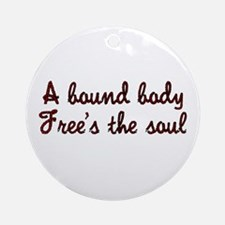 A bound body free's the soul Ornament (Round)