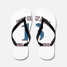 Not Only Am I 13 I'm Awesome Too Flip Flops