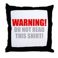 Do Not Read This Tshirt! Throw Pillow