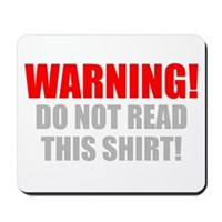 Do Not Read This Tshirt! Mousepad