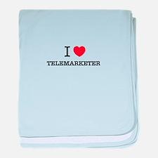 I Love TELEMARKETER baby blanket