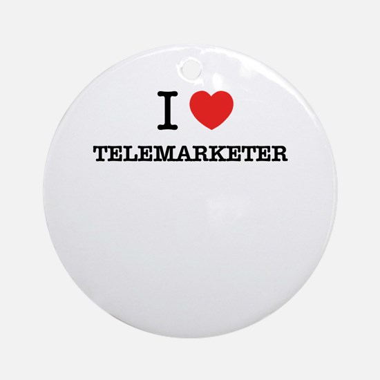 I Love TELEMARKETER Round Ornament